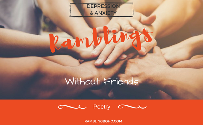 Friends are a possession everyone needs and desires. #poetry #depression #lifelessons RamblingBoho.com